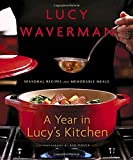 A Year in Lucy's Kitchen: Seasonal Recipes and Memorable Meals
