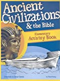 Ancient Civilizations and the Bible Creation to Jesus Christ: Elementary Activity Book