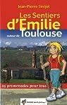 Les Sentiers d'Emilie autour de Toulouse : 25 promenades pour tous par Siréjol