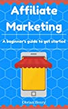 Affiliate marketing: A beginner's guide to get started with affiliate marketing and earn 4k a month online passive income in 2017: affiliate marketing step by step guide