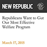 Republicans Want to Gut Our Most Effective Welfare Program | Claire Groden