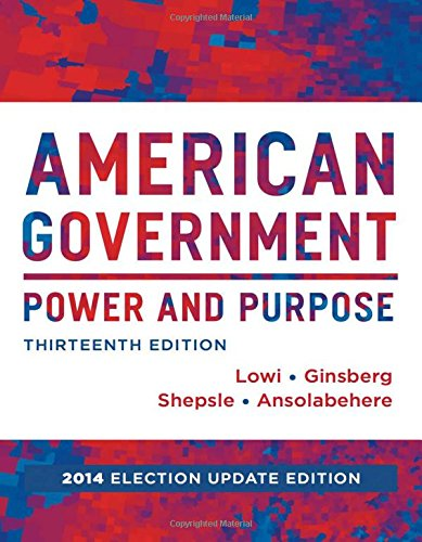 American Government: Power and Purpose (Full Thirteenth Edition (with policy chapters), 2014 Election Update)