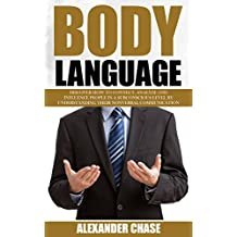 Body Language: Discover How To Connect, Analyze And Influence People In A Subconscious Level By Understanding Their Nonverbal Communication (Change Your ... Mind, Mind Power, Brain Hidden Power)