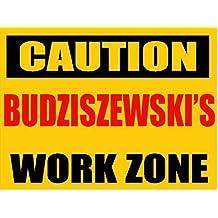 "Any and All Graphics Funny CAUTION BUDZISZEWSKI work zone 9""x12"" aluminum novelty sign."