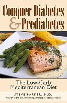 Conquer Diabetes and Prediabetes: The Low-Carb Mediterranean Diet by [Parker M.D., Steve]