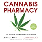 Cannabis Pharmacy: The Practical Guide to Medical Marijuana - Revised and Updated | Michael Backes,Andrew Weil - foreword