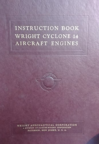 Instruction Book Wright Cyclone 14 Aircraft Engines (Installation, Operation and Maintenance of the Wright Cyclone 14 Aircraft Engine. Model C14A)