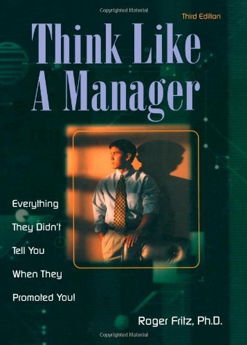 Read Online Think Like a Manager: Everything They Didn't Tell You When They Promoted You!: 3rd (Third) edition PDF