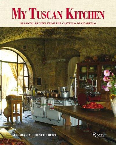 My Tuscan Kitchen: Seasonal Recipes from the Castello di (Tuscany Pasta Recipes)