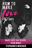 How to Make Love for Seven Days: Make Love that Blows Your Mind!