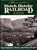 Hetch Hetchy and Its Dam Railroad, Ted Wurm, 0870460935