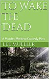 To Wake The Dead: A Murder Mystery Comedy Play