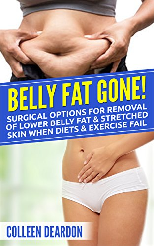 Belly Fat Gone!: Surgical options for removal of lower belly fat & stretched skin when diets & exercise fail (When Diets and Exercise Fail Book 1) (Lipo Machine Ultrasonic)