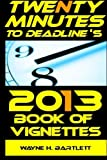 Twenty Minutes to Deadline's 2013 Book of Vignettes, Wayne Bartlett, 1494718324