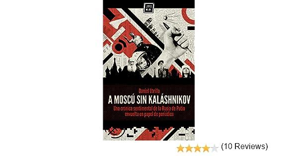 A Moscú sin Kaláshnikov: (Crónica sentimental de la Rusia de Putin envuelta en papel de periódico) (Varios) eBook: Utrilla, Daniel: Amazon.es: Tienda Kindle