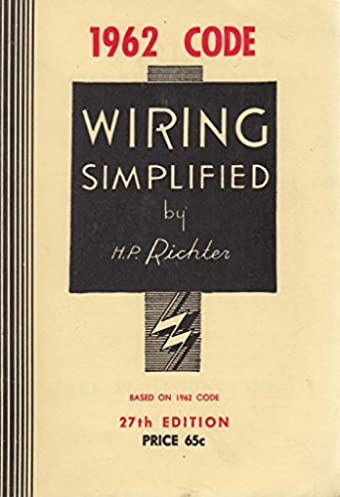 wiring simplified h p richter 9780960329410 amazon com books rh amazon com Home Electrical Wiring Simplified Wiring Simplified 43rd Edition