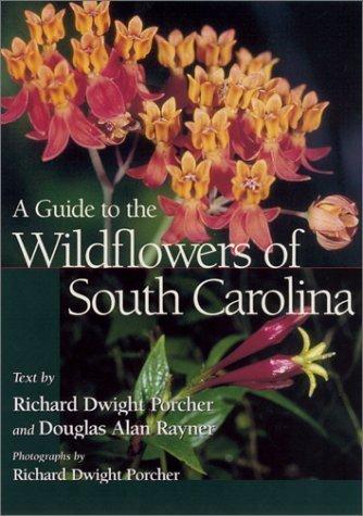 A Guide to the Wildflowers of South Carolina by Porcher, Richard D., Rayner, Douglas A. published by Univ of South Carolina Pr (2002) ()