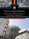 Japan's 2011 Natural Disasters and Nuclear Meltdown (Perspectives on Modern World History)