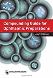 Compounding Guide for Ophthalmic Preparations, Linda F. McElhiney, 158212177X