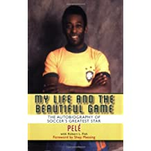 My Life and the Beautiful Game: The Autobiography of Pele by Pele (2007-11-17)