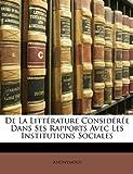De la Littérature Considérée Dans Ses Rapports Avec les Institutions Sociales, Anonymous and Anonymous, 1147081077