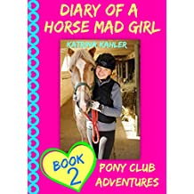 Diary Of A Horse Mad Girl: Book 2 - Pony Club Adventures - A Horse Book For Girls aged 9-12