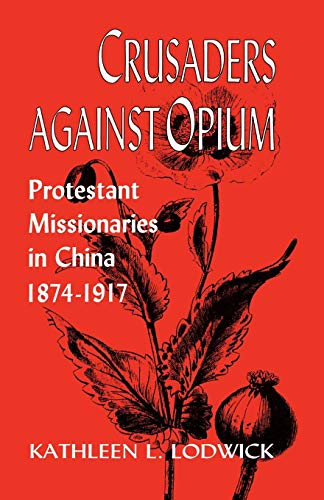Crusaders Against Opium: Protestant Missionaries in China, 1874-1917