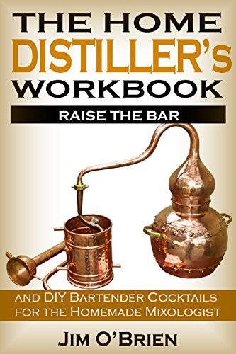 Raise the Bar: The Home Distiller's Workbook: and DIY Bartender: Cocktails for the Homemade Mixologist by [O'Brien, Jim]