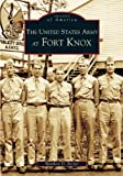 The United States Army at Fort Knox, Matthew D. Rector, 0738517917