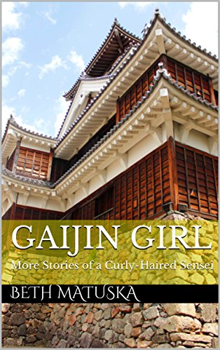 Gaijin Girl: More Stories of a Curly-Haired Sensei by [Matuska, Beth]