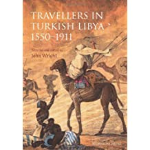 Travellers in Turkish Libya 1551-1911 by John Wright (2011-12-31)