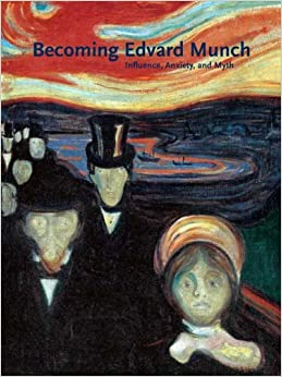 Becoming Edvard Munch: Influence, Anxiety, and Myth (Art