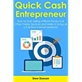 QUICK CASH ENTREPRENEUR: How to Start Selling Affiliate Products & Other Online Services and Make a Living as...