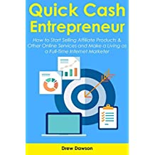 QUICK CASH ENTREPRENEUR: How to Start Selling Affiliate Products & Other Online Services and Make a Living as a Full-Time Internet Marketer