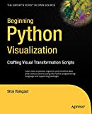 Beginning Python Visualization: Crafting Visual Transformation Scripts (Books for Professionals by Professionals)