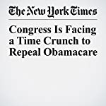 Congress Is Facing a Time Crunch to Repeal Obamacare | Margot Sanger Katz