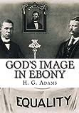 God's Image in Ebony, H. G. Adams, 1466242736