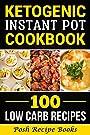 Ketogenic Instant Pot Cookbook: 100 Low Carb Recipes