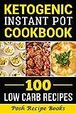 Ketogenic Instant Pot Cookbook: 100 Low Carb Recipes (Ketogenic Crockpot Recipes, Ketogenic Lifestyle, Ketogenic Kitchen, Ketogenic Slow Cooker Cookbook, Ketogenic Diet Instant Pot)