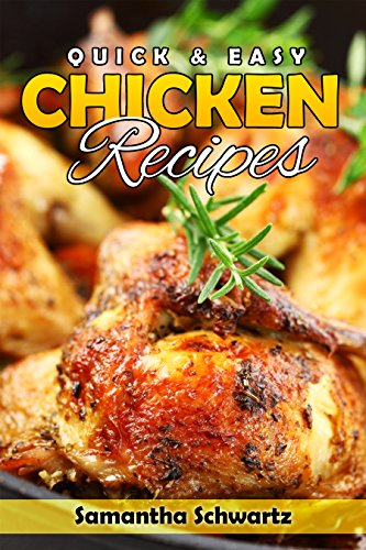 Quick & Easy Chicken Recipes by [Schwartz, Samantha]