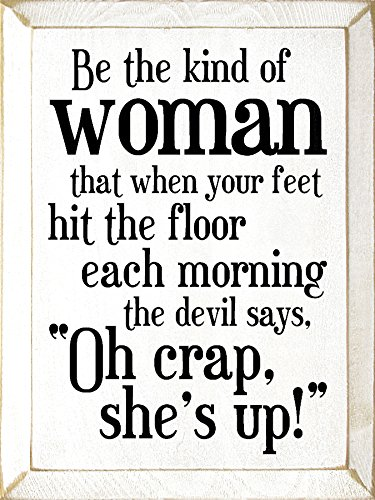 Amazoncom Sawdust City Wooden Sign Be The Kind Of Woman That