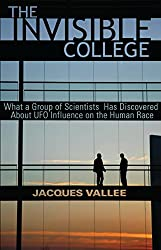 THE INVISIBLE COLLEGE: What a Group of Scientists Has Discovered About UFO Influences on the Human Race