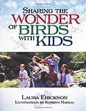 Sharing the Wonder of Birds with Kids, Mark Erickson and Laura Erickson, 0816642117