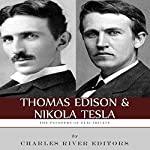 Thomas Edison and Nikola Tesla: The Pioneers of Electricity |  Charles River Editors