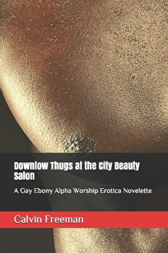 Books : Downlow Thugs at the City Beauty Salon: A Gay Ebony Alpha Worship Erotica Novelette (Man-on-Man Sex at the City Beauty Salon)