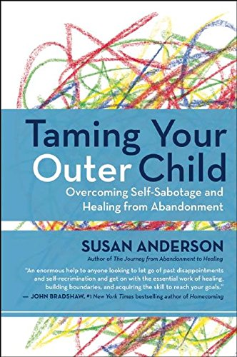 Taming Your Outer Child: Overcoming Self-Sabotage and Healing from Abandonment by New World Library