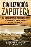 Civilización Zapoteca: Una Fascinante Guía al Pueblo de las Nubes Precolombino Que Dominó el Valle de Oaxaca en Mesoamérica (Libro en Español/Zapotec Civilization Spanish Book Version)