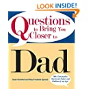 Questions To Bring You Closer To Dad: 100+ Conversation Starters for Fathers and Children of Any Age!
