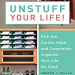 Unstuff Your Life: Kick the Clutter Habit and Completely Organize Your Life for Good | Andrew J. Mellen