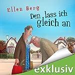 Den lass ich gleich an: (K)ein Single-Roman | Ellen Berg
